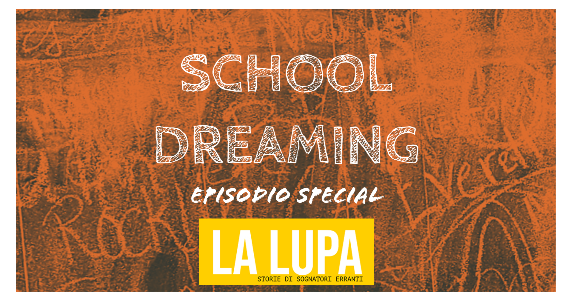 LA LUPA - EP. SPECIAL - SCHOOLDREAMING!